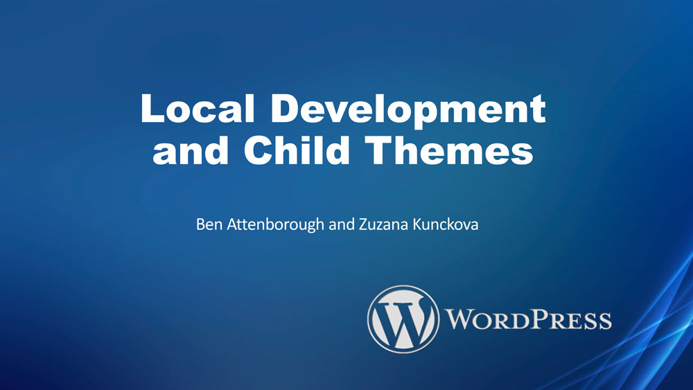 Local Development and Child Themes presentation, click to open