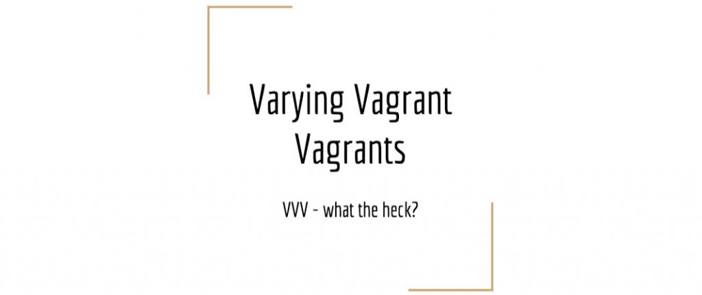 Varying Vagrant Vagrants presentation by Adam Maltpress (click to view)